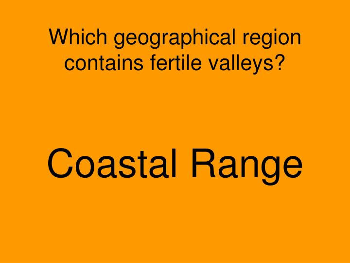 Which geographical region contains fertile valleys?