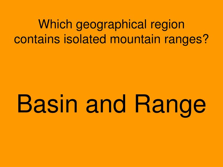 Which geographical region contains isolated mountain ranges?