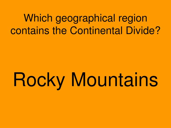 Which geographical region contains the Continental Divide?