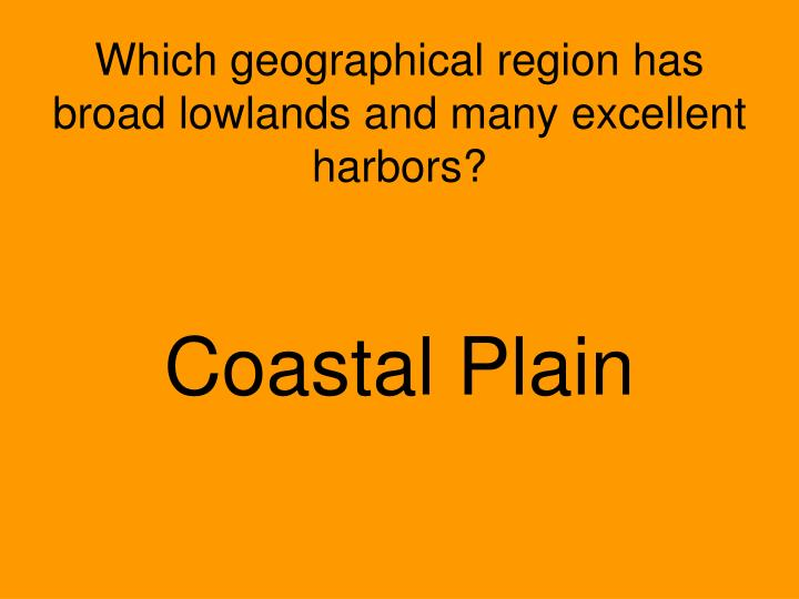 Which geographical region has broad lowlands and many excellent harbors?