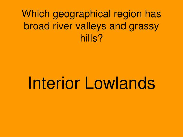 Which geographical region has broad river valleys and grassy hills?