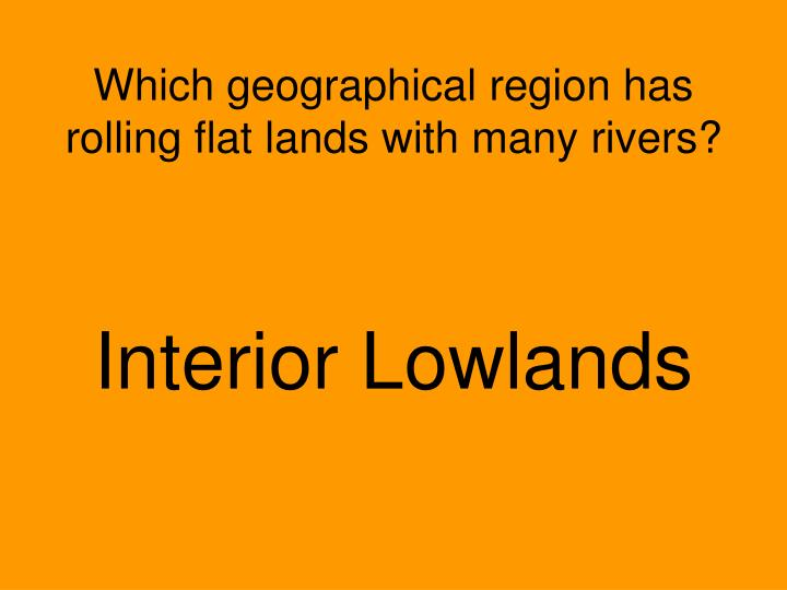 Which geographical region has rolling flat lands with many rivers?