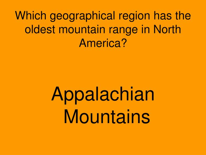 Which geographical region has the oldest mountain range in North America?