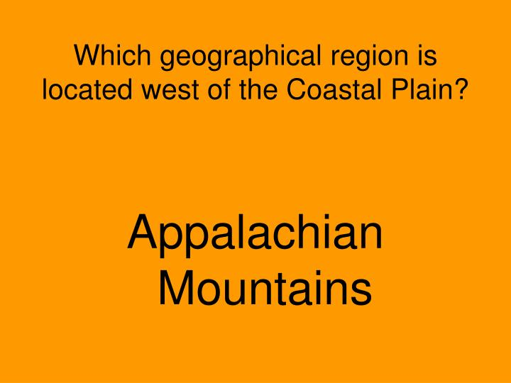 Which geographical region is located west of the Coastal Plain?