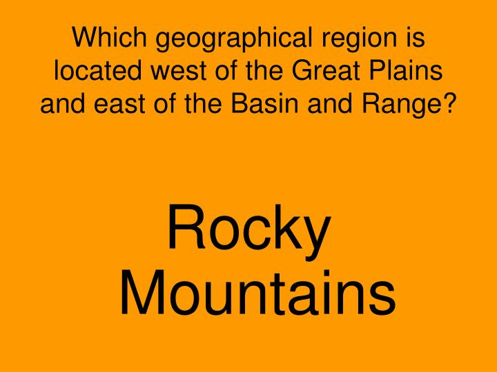 Which geographical region is located west of the Great Plains and east of the Basin and Range?