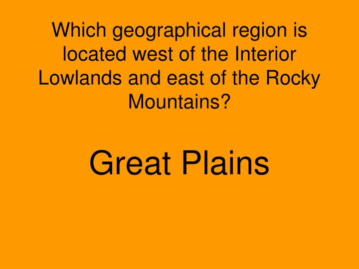 Which geographical region is located west of the Interior Lowlands and east of the Rocky Mountains?