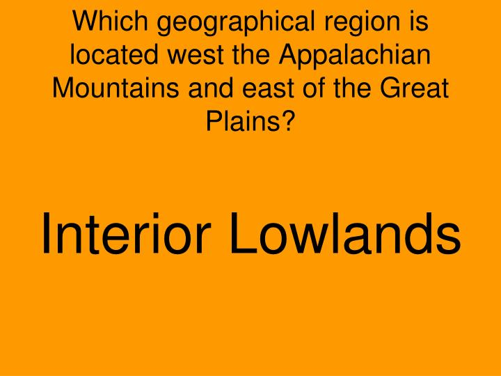Which geographical region is located west the Appalachian Mountains and east of the Great Plains?