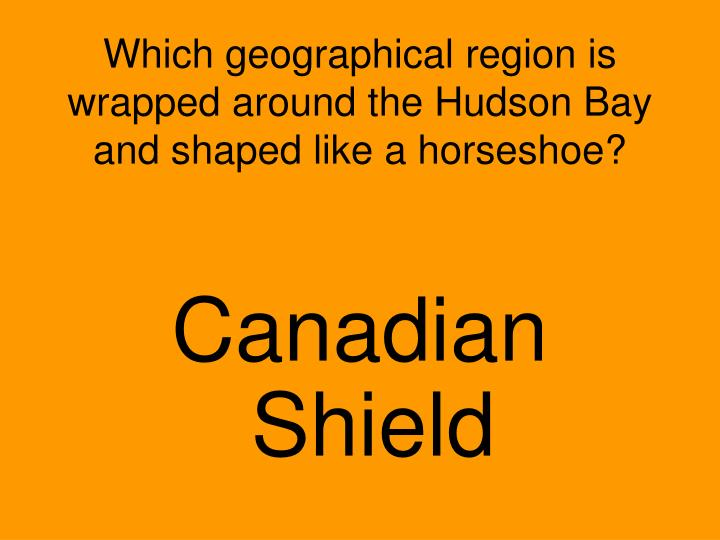 Which geographical region is wrapped around the Hudson Bay and shaped like a horseshoe?