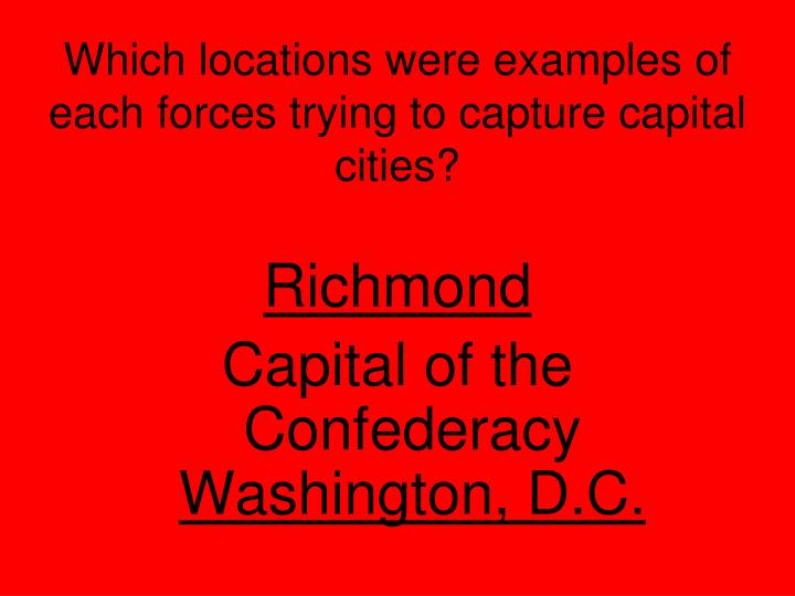 Which locations were examples of each forces trying to capture capital cities?