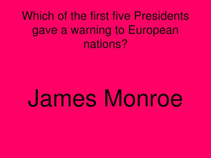 Which of the first five Presidents gave a warning to European nations?