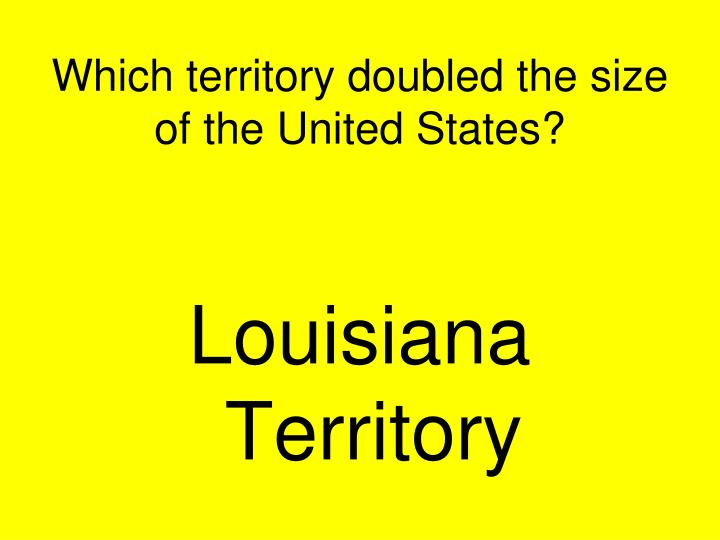 Which territory doubled the size of the United States?