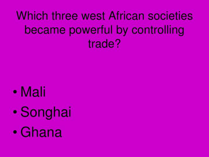 Which three west African societies became powerful by controlling trade?