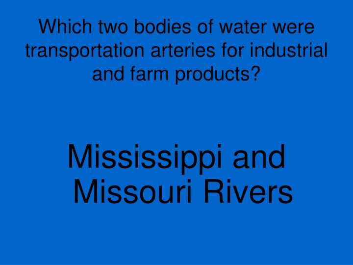 Which two bodies of water were transportation arteries for industrial and farm products?