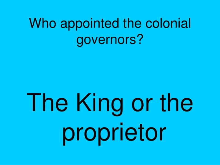Who appointed the colonial governors?