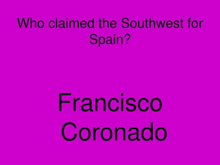 Who claimed the Southwest for Spain?