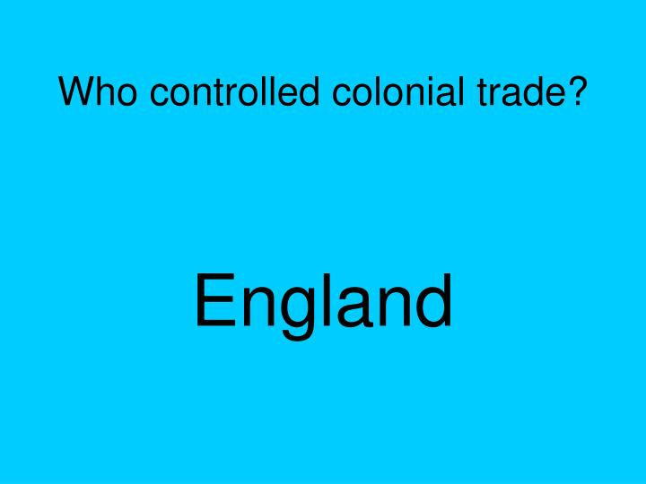 Who controlled colonial trade?