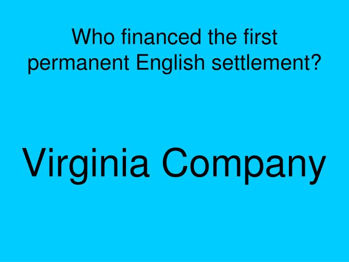 Who financed the first permanent English settlement?