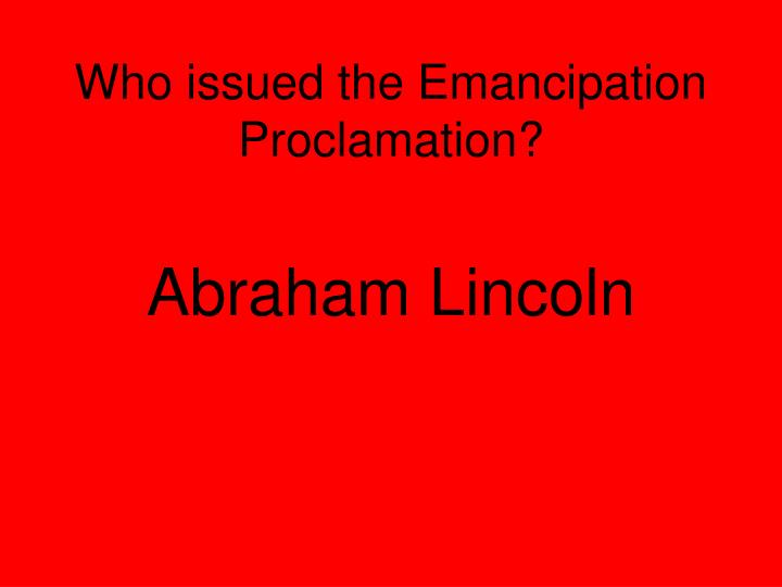 Who issued the Emancipation Proclamation?