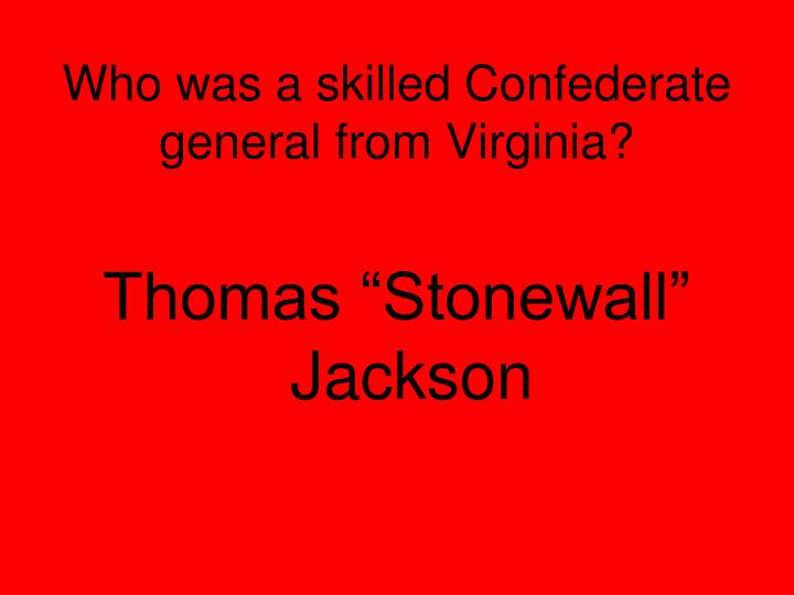 Who was a skilled Confederate general from Virginia?