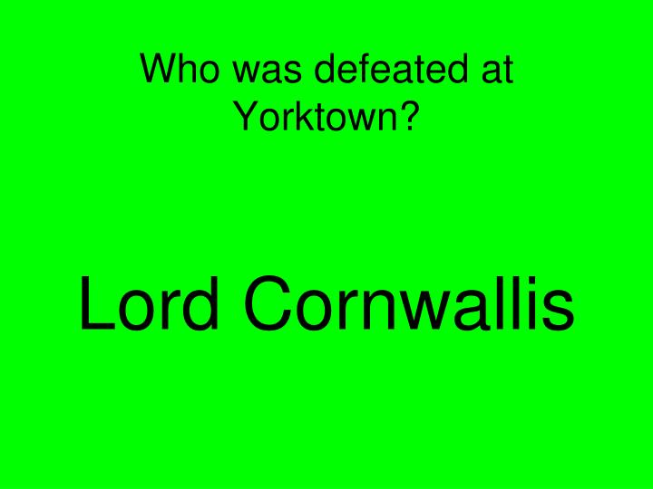 Who was defeated at Yorktown?