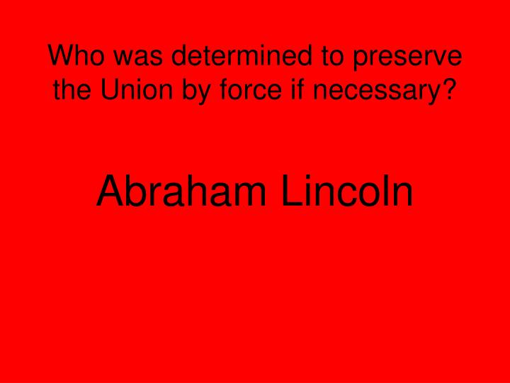 Who was determined to preserve the Union by force if necessary?