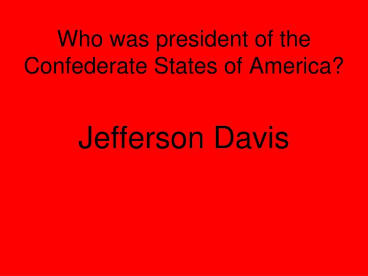 Who was president of the Confederate States of America?
