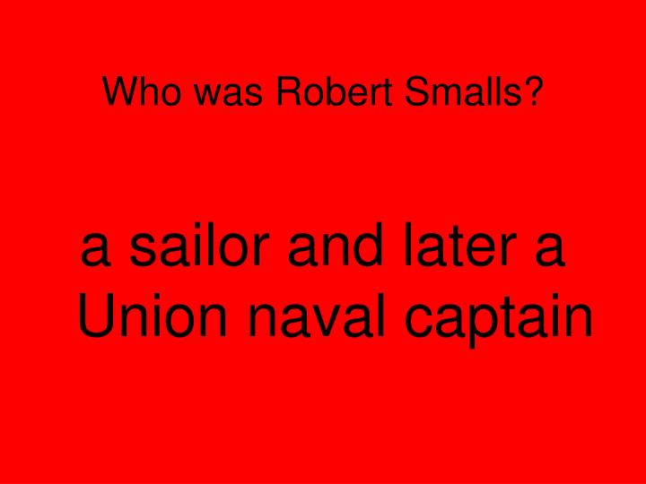 Who was Robert Smalls?