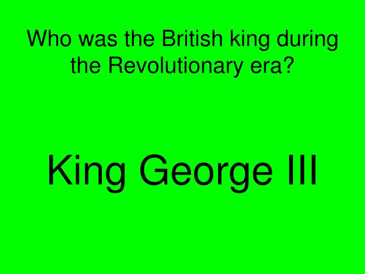 Who was the British king during the Revolutionary era?