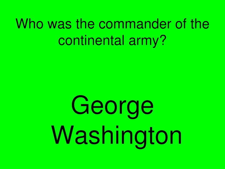 Who was the commander of the continental army?