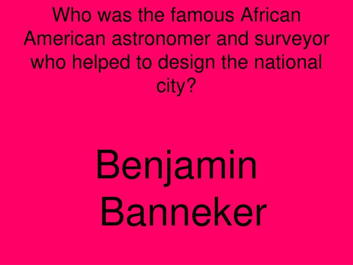 Who was the famous African American astronomer and surveyor who helped to design the national city?