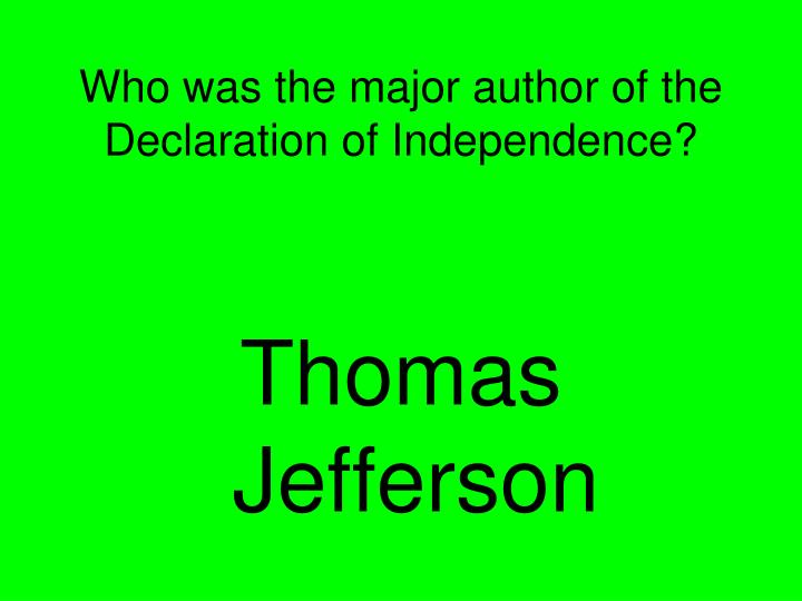Who was the major author of the Declaration of Independence?