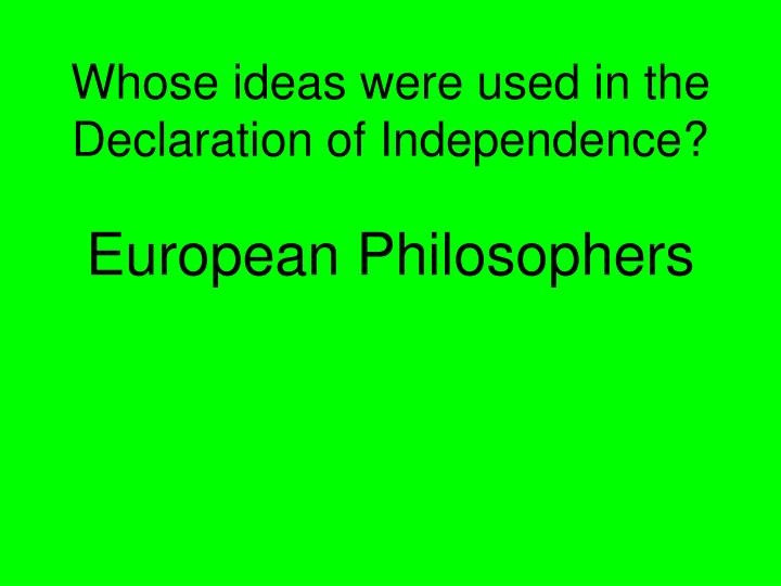 Whose ideas were used in the Declaration of Independence?