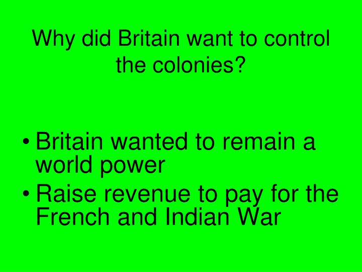 Why did Britain want to control the colonies?
