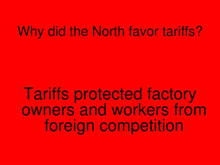 Why did the North favor tariffs?