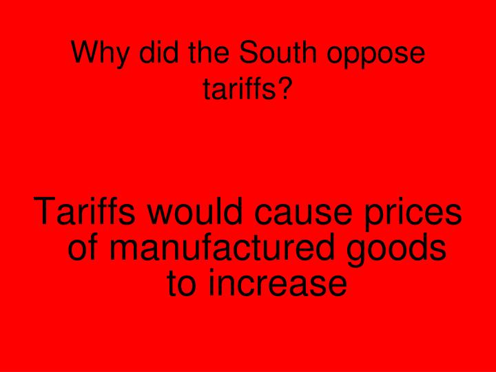 Why did the South oppose tariffs?