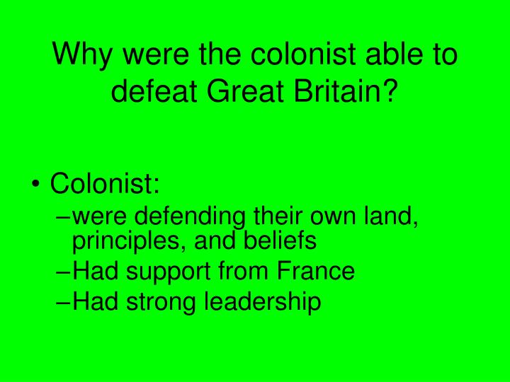 Why were the colonist able to defeat Great Britain?