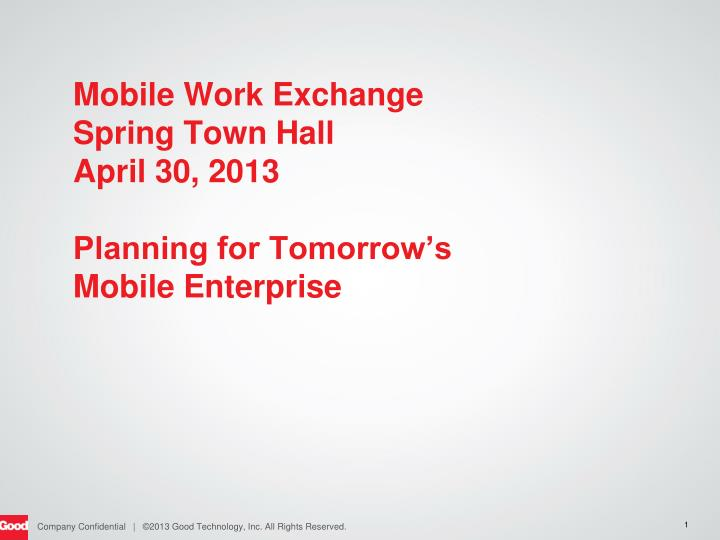Mobile work exchange spring town hall april 30 2013 planning for tomorrow s mobile enterprise