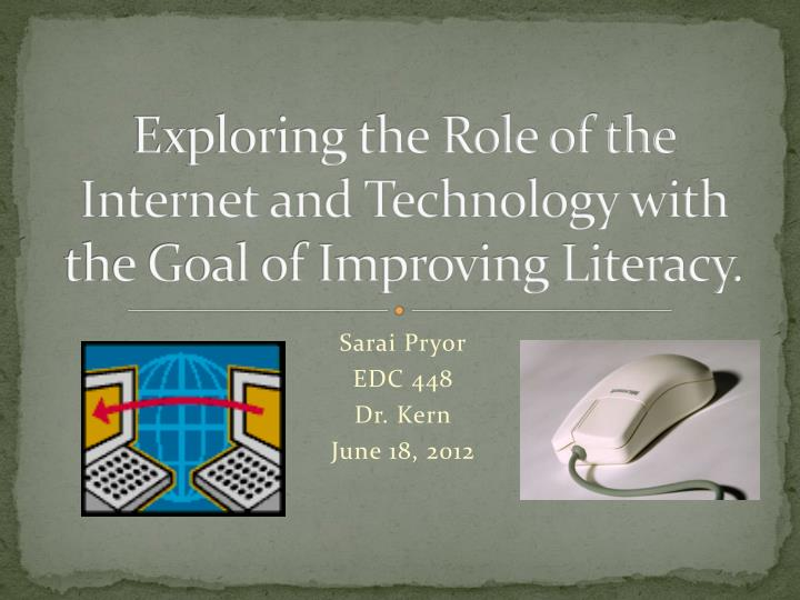 Exploring the role of the internet and technology with the goal of improving literacy