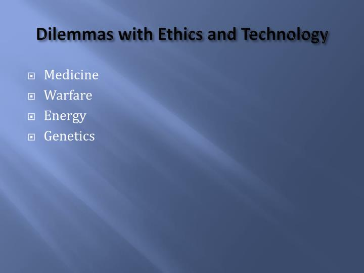Dilemmas with Ethics and Technology