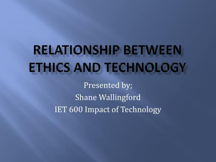 Relationship b etween ethics and technology