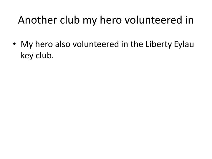 Another club my hero volunteered in