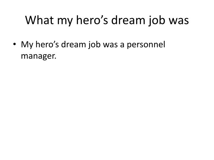 What my hero's dream job was
