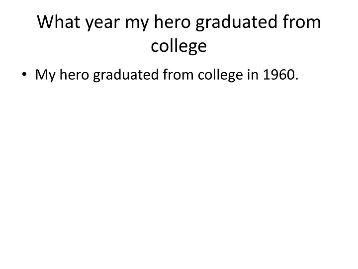 What year my hero graduated from college