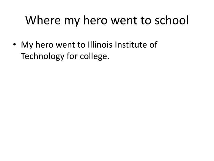 Where my hero went to school
