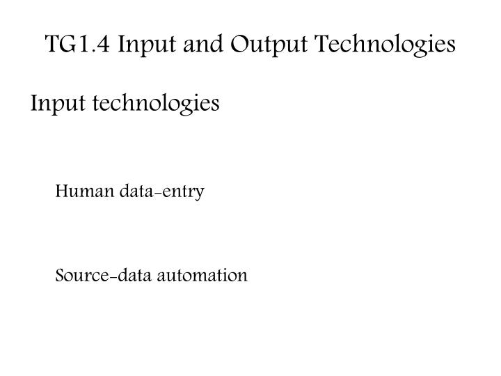 TG1.4 Input and Output Technologies