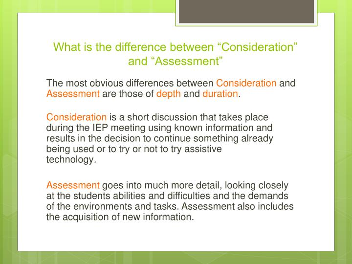 What is the difference between consideration and assessment