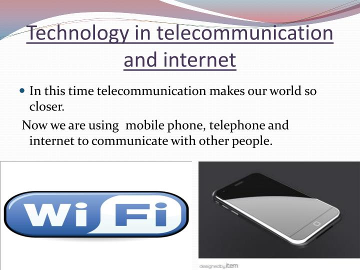 Technology in telecommunication and internet