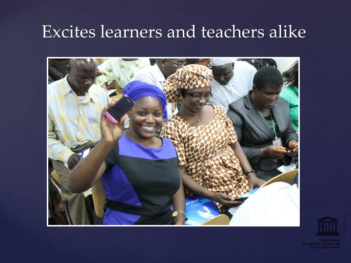 Excites learners and teachers alike