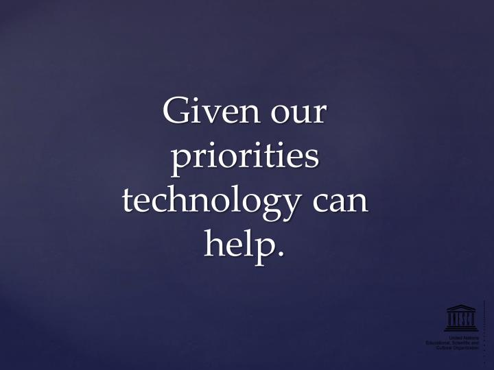 Given our priorities technology can help.