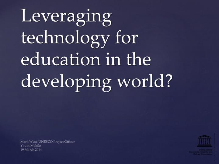 Leveraging technology for education in the developing world